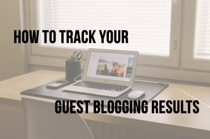 How to Track Your Guest Blogging Results