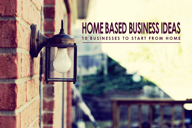 home based business ideas: 10 businesses to start from home